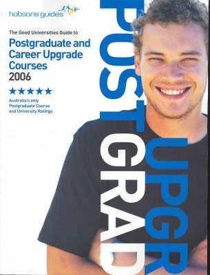 The Good Universities Guide to Postgraduate and Career Upgrade Courses 2006