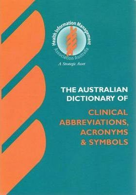 Australian Dictionary of Clinical Abbreviations Acronyms and Symbols 5th Edition