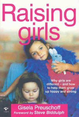 Raising Girls  Why Girls are Different and How to Help Them Grow Up Happy and Strong