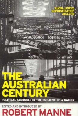 The Australian Century: Political Struggle In The Building Of ANation