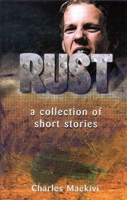 Rust: a Collection of Short Stories : Charles Maekivi