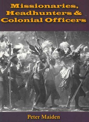 Missionaries, Headhunters and Colonial Officers