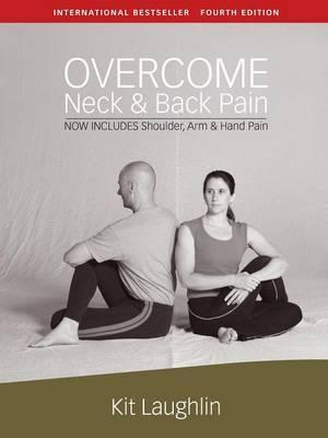 Overcome Neck & Back Pain, 4th Edition - Kit Laughlin