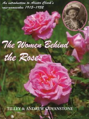 The Women behind the Roses : An Introduction to Alister Clark's Women Rose-namesakes 1915-1952