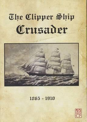 The Clipper Ship Crusader, Built 1865, Broken Up 1910
