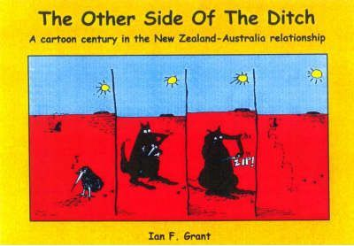 The Other Side of the Ditch a Cartoon Century in the New Zealand Australia Relationship  A Cartoon Century in the New Zealand Australia Relationship