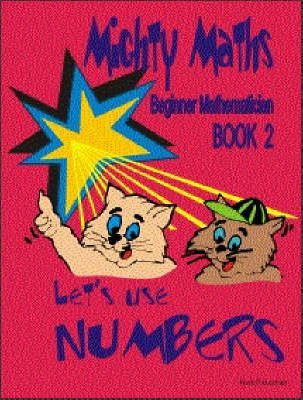 MIghty Maths: Let's Use Numbers Book 2