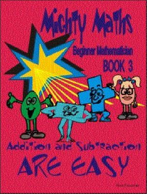 MIghty Maths: Addition and Subtraction are Easy Book 3