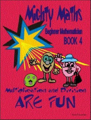 MIghty Maths: Multiplication and Division are Fun Book 4
