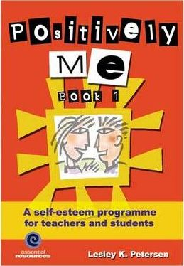 Positively ME! A Self-Esteem Programme for Teachers and Students (Book 1)
