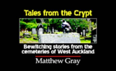 Tales from the Crypt: Bewitching stories from the cemeteries of West Auckland
