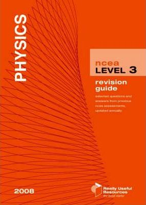 NCEA Level 3 Physics Revision Guide 2008