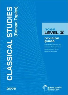NCEA Level 2 Classical Stuides (Roman Topics) Revision Guide 2008