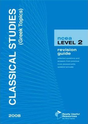 NCEA Level 2 Classical Studies (Greek Topics) Revision Guide 2008