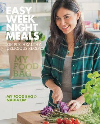 Easy Weeknight Meals : Simple, Healthy, Delicious Recipes from My Food Bag and Nadia Lim