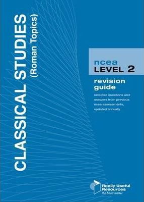 NCEA Level 2 Classical Studies (Roman Topics) Revision Guide 2010