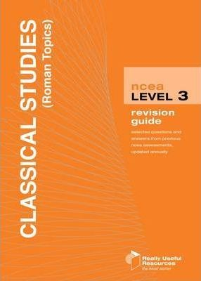 NCEA Level 3 Classical Studies (Roman Topics) Revision Guide 2010