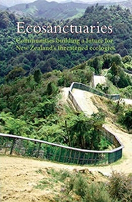 Eco-Sanctuaries : Communities Building a Future for New Zealand's Threatened Ecologies