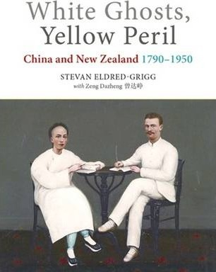 White Ghosts, Yellow Peril: China and Nz 1790-1950