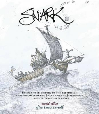 Snark  Being a True History of the Expedition That Discovered the Snark and the Jabberwock ...and its Tragic Aftermath