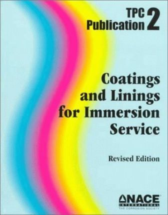 Coatings and Linings for Immersion Service, TPC 2: Revised Edition