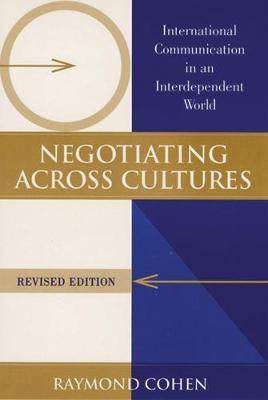 Negotiating Across Cultures : International Communication in an Interdependent World