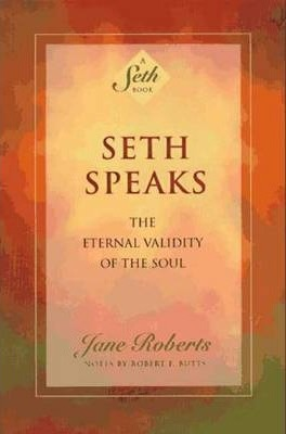 Seth Speaks : The Eternal Validity of the Soul
