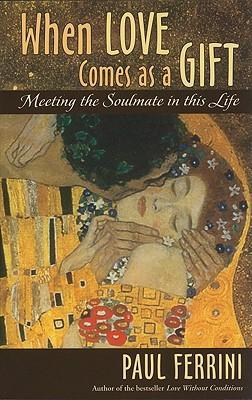 When Love Comes as a Gift : Meeting the Soul Mate in this Life