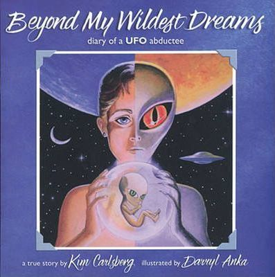 Beyond My Wildest Dreams  Diary of a UFO Abductee