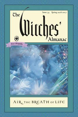 The Witches' Almanac 2016 : Issue 35 Spring 2016 - Spring 2017, Air: the Breath of Life