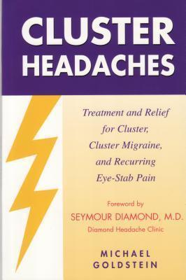Cluster Headaches: Treatment and Relief for Cluster, Cluster Migraine, and Recurring Eye-stab Pain