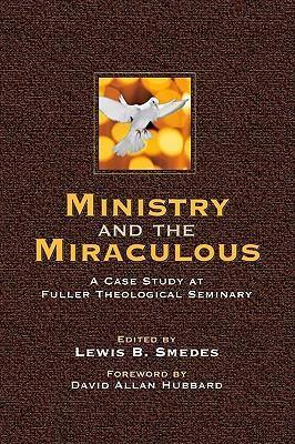 Ministry and the Miraculous  A Case Study at Fuller Theological Seminary