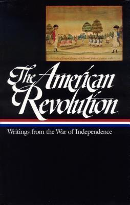 The American Revolution: Writings from the War of Independence 1775-1783 (LOA #123) Cover Image