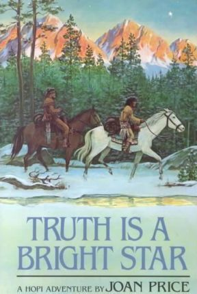 Truth Is a Bright Star  A Hopi Adventure