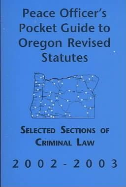 Peace Officer's Pocket Guide to Oregon Revised Statutes 2002-2003