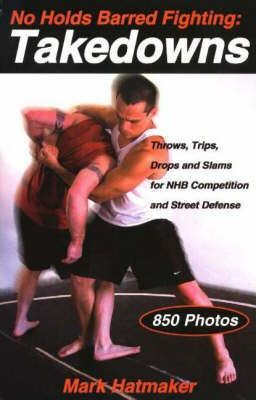 No Holds Barred Fighting Takedowns  Throws, Trips, Drops and Slams for NHB Competition and Street Defense