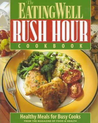 The Eating Well Rush Hour Cookbook