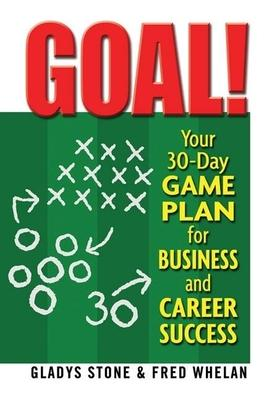 Goal!: Your 30-Day Game Plan for Business & Career Success