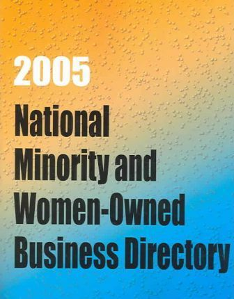 National Minority And Women-owned Business Directory 2005