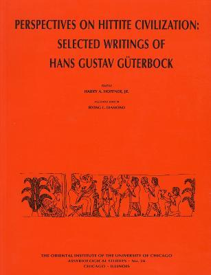 Perspectives on Hittite Civilization  Selected Writings of Hans Gustav Gueterbock