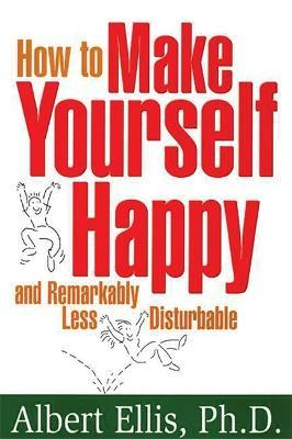 How To Make Yourself Happy - Albert Ellis
