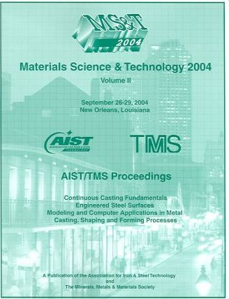 Continuous Casting Fundamentals, Engineered Steel Surfaces, and Modeling and Computer Applications in Metal Casting, Shaping and Forming Processes