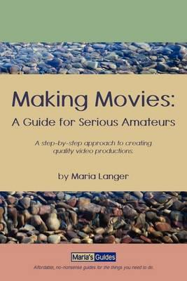 Making Movies: A Guide for Serious Amateurs