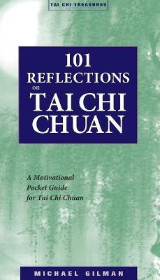 101 Reflections on Tai Chi Chuan : A Motivational Guide for Tai Chi Chuan