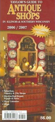Taylor's Guide to Antique Shops in Illinois & Southern Wisconsin 2006/2007