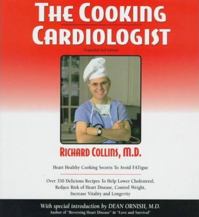 The Cooking Cardiologist : Recipes to Help Lower Your Cholesterol, Reduce Risk of Heart Disease, Control Weight, Increase Vitality and Longevity