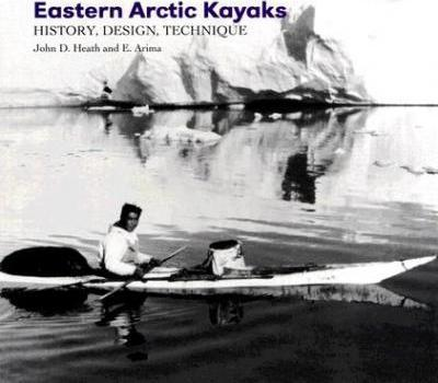 Eastern Arctic Kayaks : History, Design, Technique