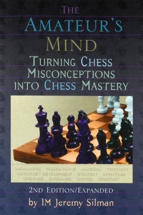 Amateur's Mind : Turning Chess Misconceptions into Chess Mastery -- 2nd Edition
