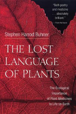 The Lost Language of Plants - Stephen Harrod Buhner