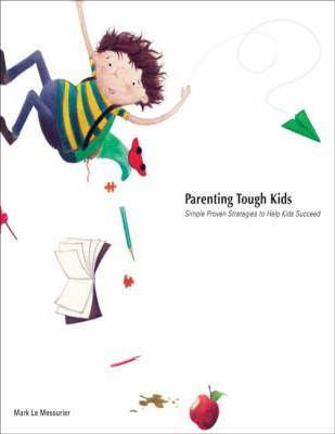 Parenting Tough Kids : Simple Proven Strategies to Help Kids Succeed
